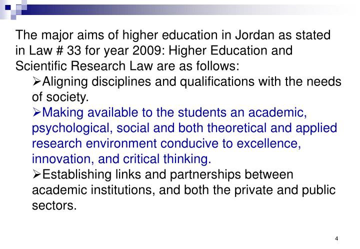 The major aims of higher education in Jordan as stated in Law # 33 for year 2009: Higher Education and Scientific Research Law are as follows: