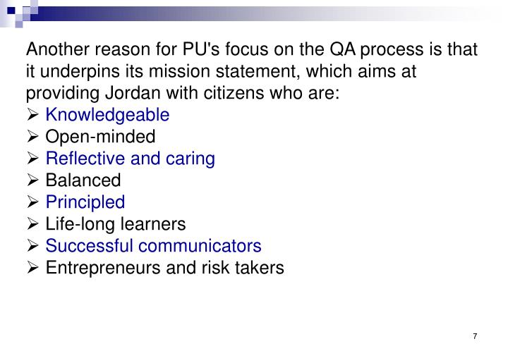 Another reason for PU's focus on the QA process is that it underpins its mission statement, which aims at providing Jordan with citizens who are: