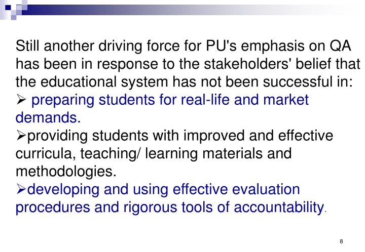 Still another driving force for PU's emphasis on QA has been in response to the stakeholders' belief that the educational system has not been successful in: