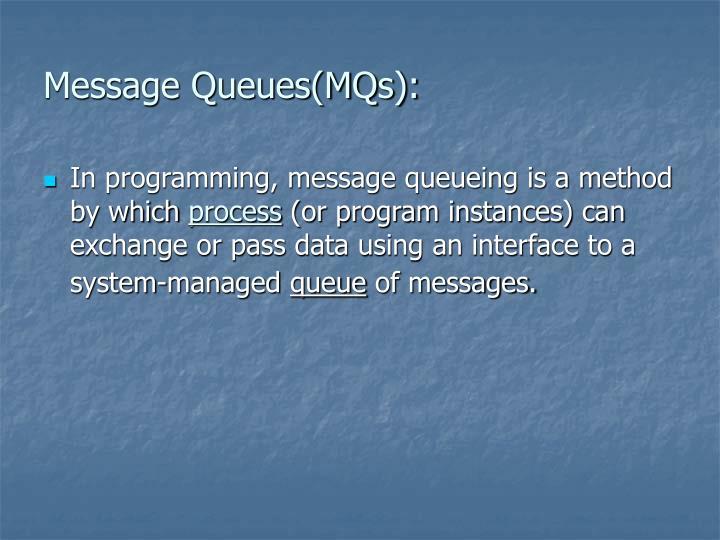 Message Queues(MQs):