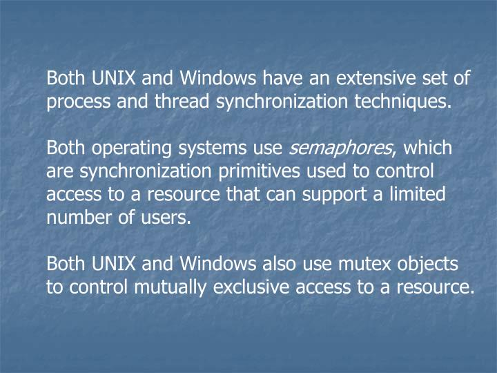 Both UNIX and Windows have an extensive set of process and thread synchronization techniques.