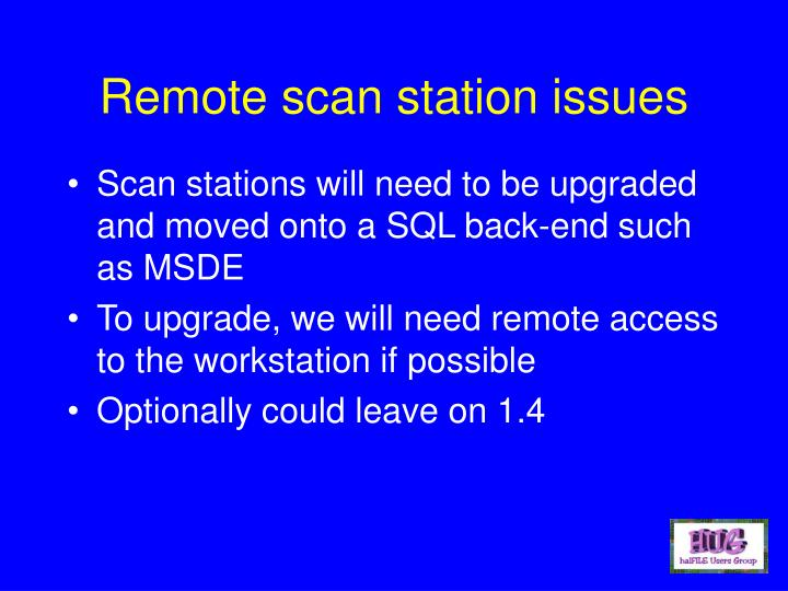 Remote scan station issues