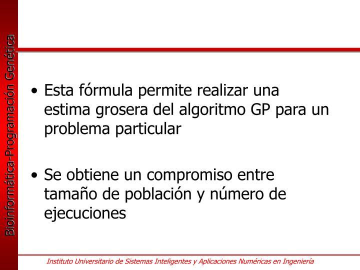 Esta fórmula permite realizar una estima grosera del algoritmo GP para un problema particular