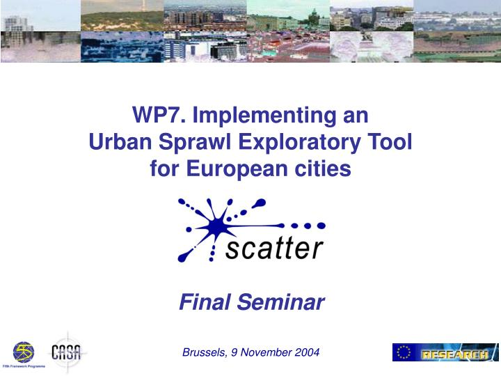 Wp7 implementing an urban sprawl exploratory tool for european cities final seminar