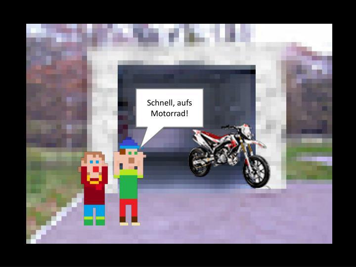 Schnell, aufs Motorrad!