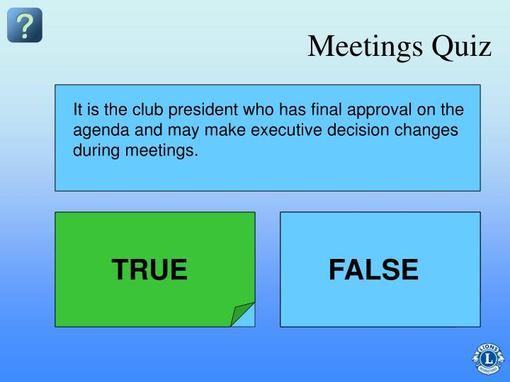 It is the club president who has final approval on the agenda and may make executive decision changes during meetings.