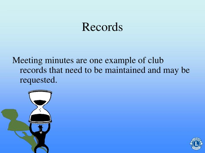 Meeting minutes are one example of club records that need to be maintained and may be requested.