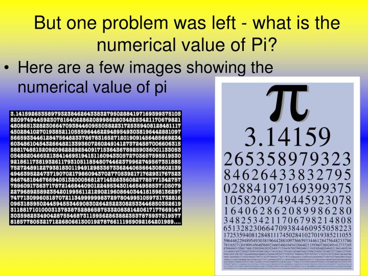 But one problem was left - what is the numerical value of Pi?