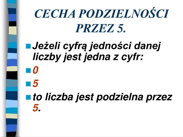 CECHA PODZIELNOŚCI PRZEZ 5.