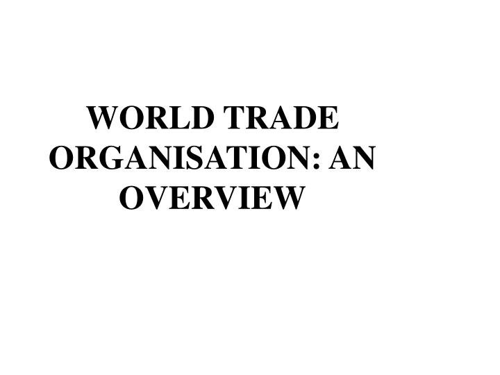 World trade organisation an overview