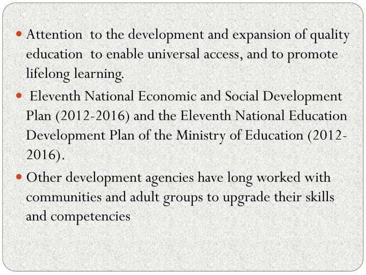 Attention  to the development and expansion of quality education  to enable universal access, and to promote lifelong learning.