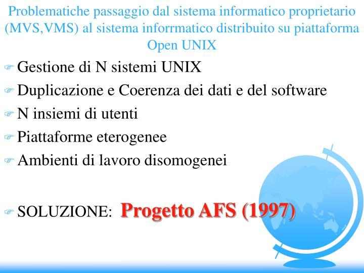 Problematiche passaggio dal sistema informatico proprietario (MVS,VMS) al sistema inforrmatico distribuito su piattaforma Open UNIX