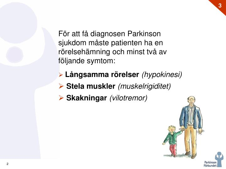 För att få diagnosen Parkinson sjukdom måste patienten ha en  rörelsehämning och minst två av följande symtom: