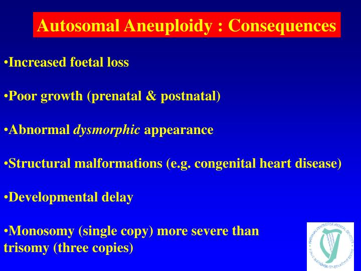 Autosomal Aneuploidy : Consequences