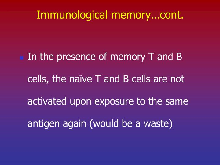 Immunological memory…cont.