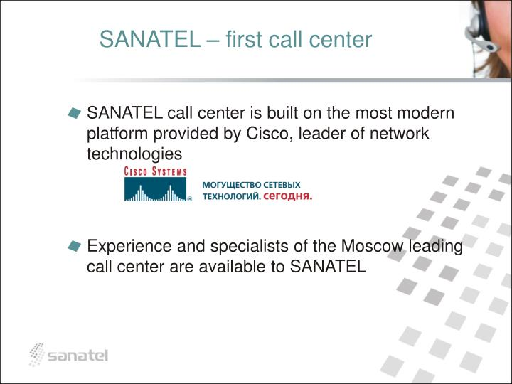 SANATEL call center is built on the most modern platform provided by Cisco, leader of network technologies