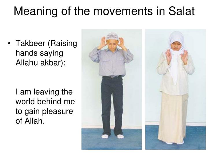 Takbeer (Raising hands saying Allahu akbar):