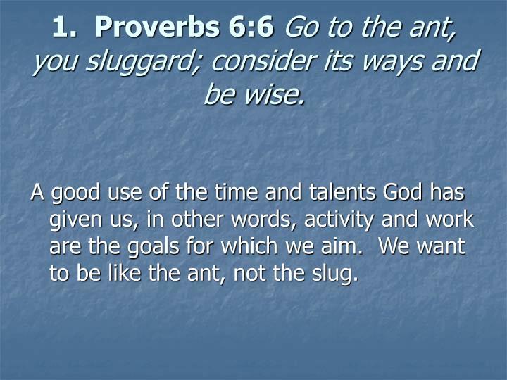 1.  Proverbs 6:6