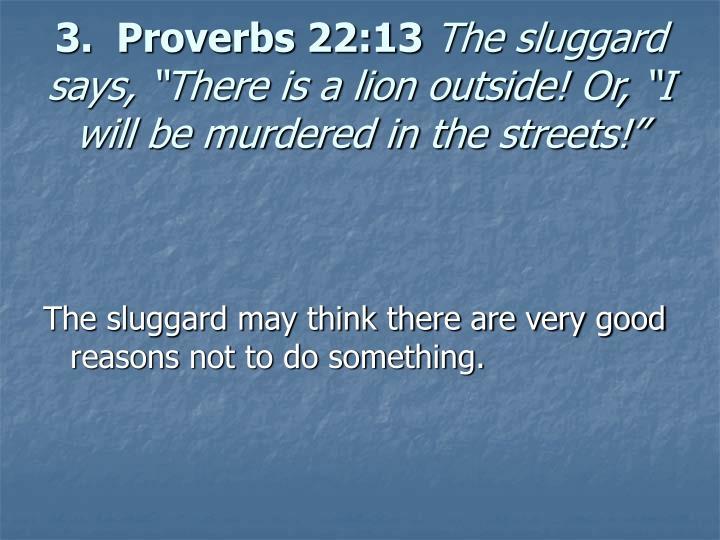 3.  Proverbs 22:13