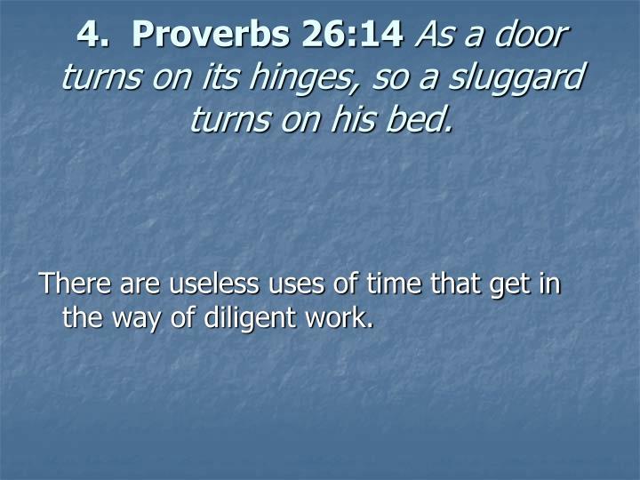 4.  Proverbs 26:14