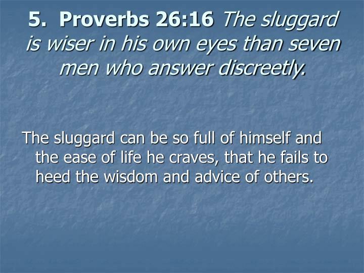 5.  Proverbs 26:16