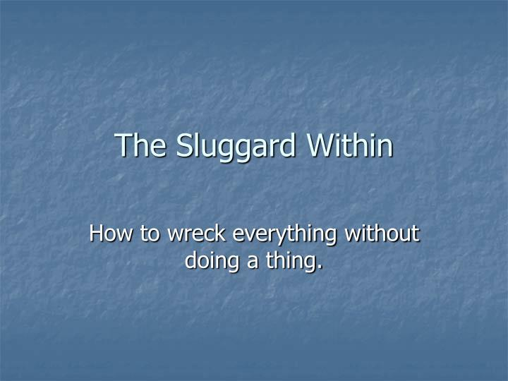 The sluggard within