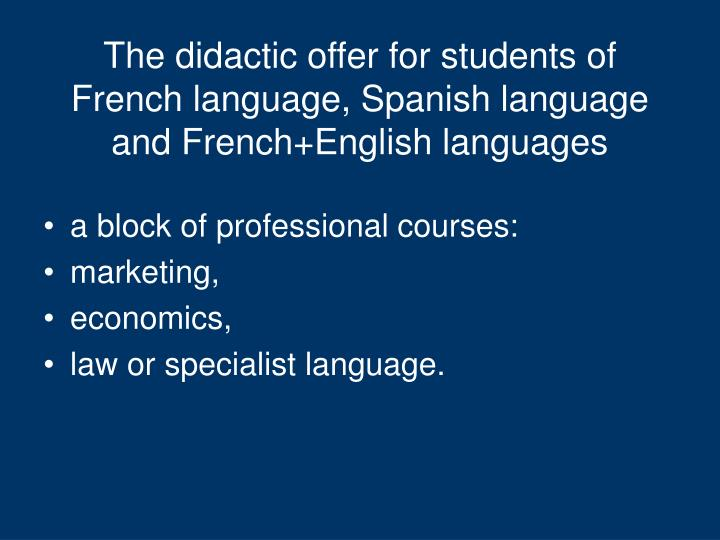 The didactic offer for students of French language, Spanish language and French+English languages