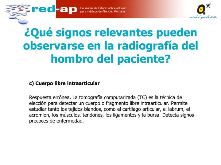 c) Cuerpo libre intraarticular