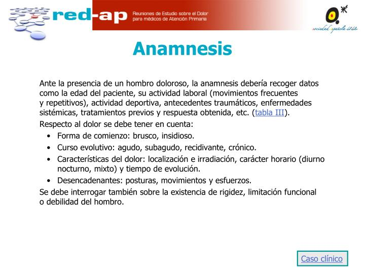 Ante la presencia de un hombro doloroso, la anamnesis debería recoger datos como la edad del paciente, su actividad laboral (movimientos frecuentes