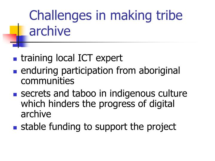 Challenges in making tribe archive