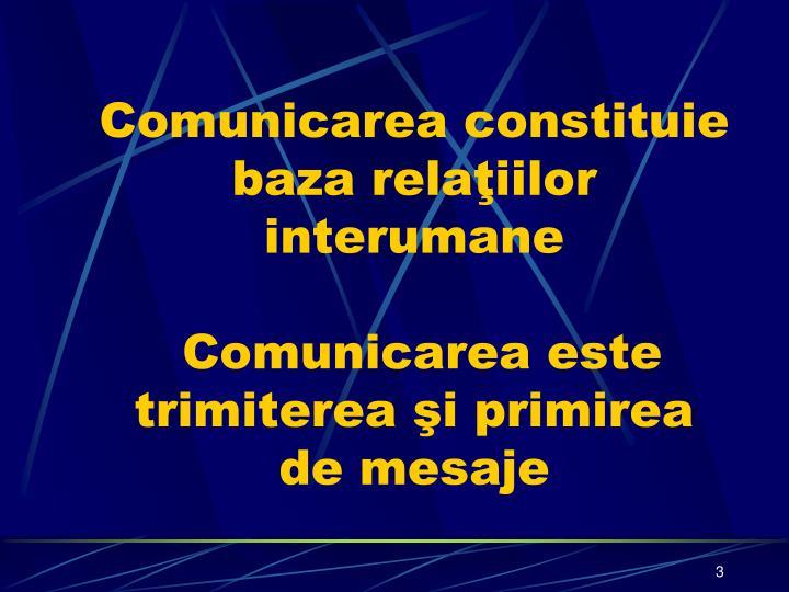 Comunicarea constituie baza relaţiilor interumane