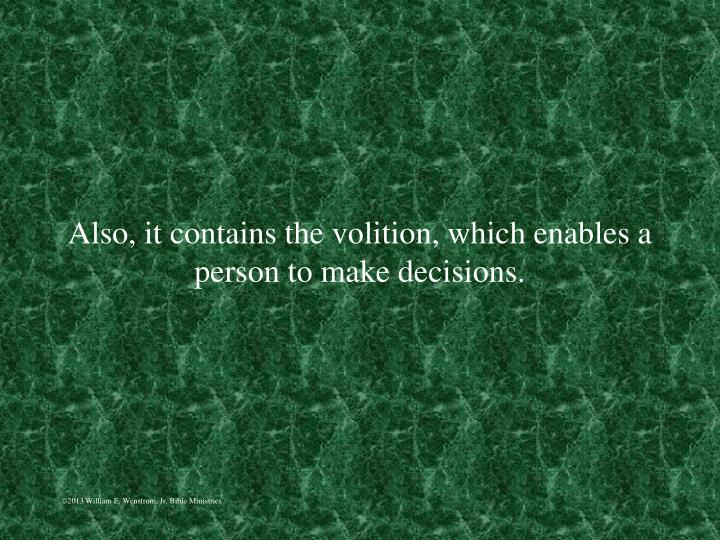 Also, it contains the volition, which enables a person to make decisions.