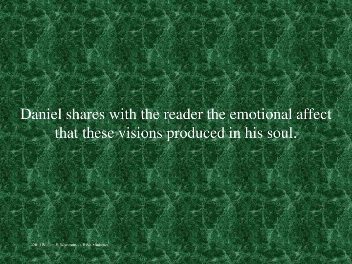Daniel shares with the reader the emotional affect that these visions produced in his soul.
