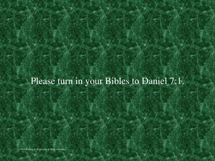 Please turn in your bibles to daniel 7 1