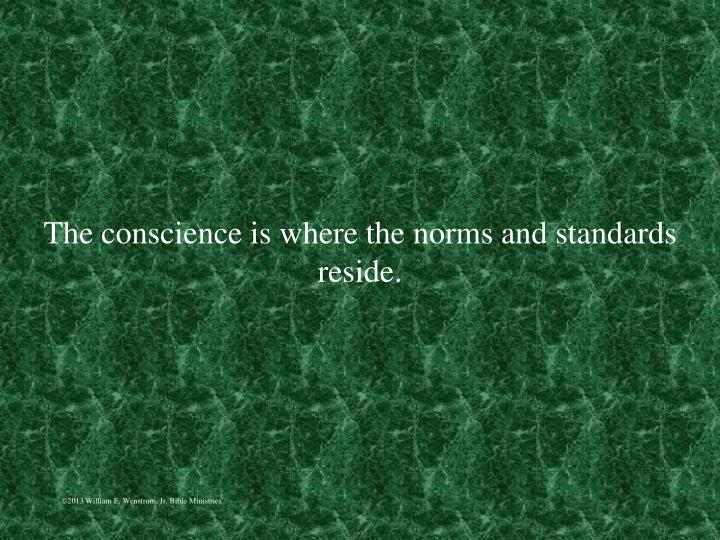 The conscience is where the norms and standards reside.
