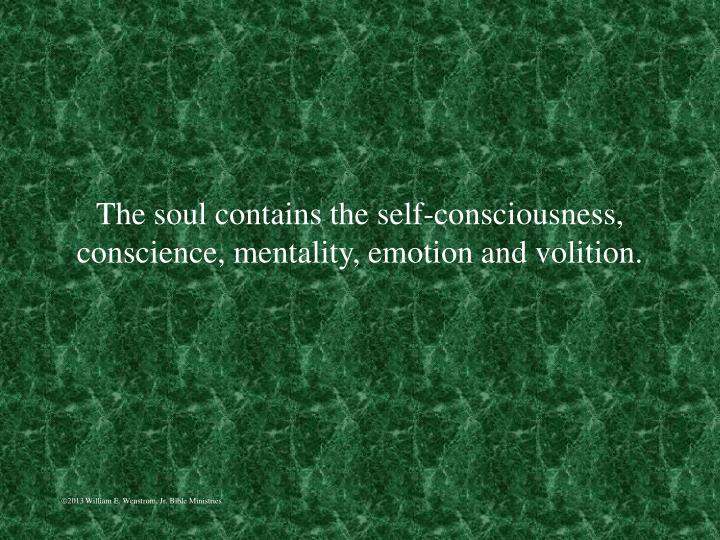 The soul contains the self-consciousness, conscience, mentality, emotion and volition.