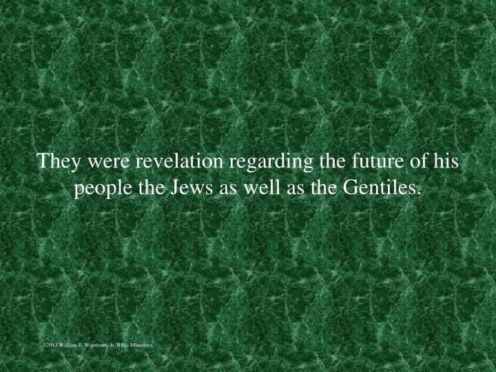 They were revelation regarding the future of his people the Jews as well as the Gentiles.