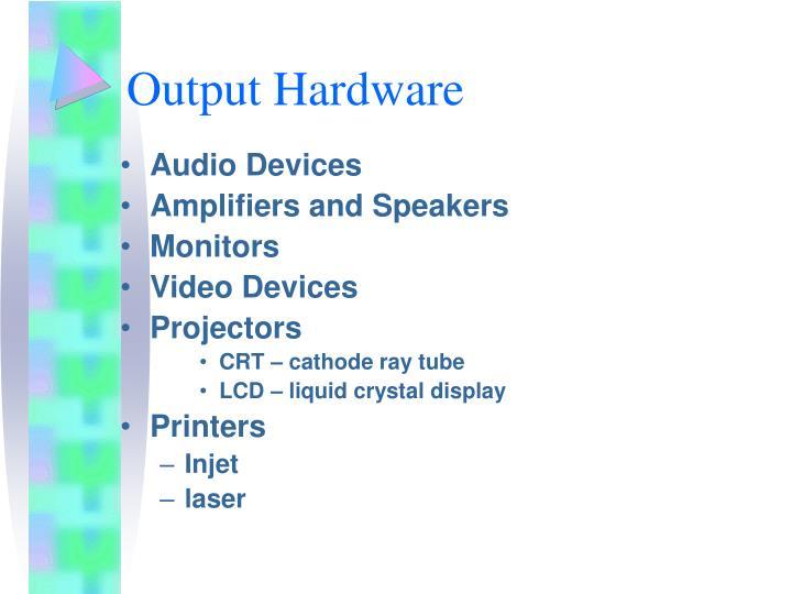 Output Hardware