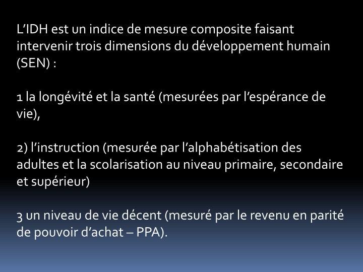 LIDH est un indice de mesure composite faisant intervenir trois dimensions du dveloppement humain (SEN) :