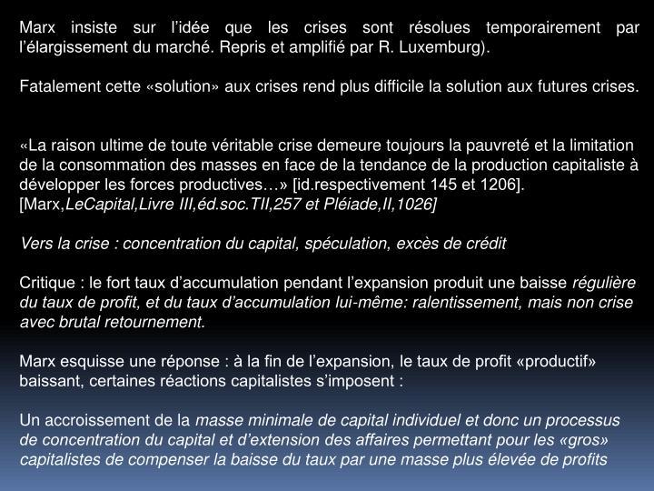 Marx insiste sur lide que les crises sont rsolues temporairement par llargissement du march. Repris et amplifi par R. Luxemburg).
