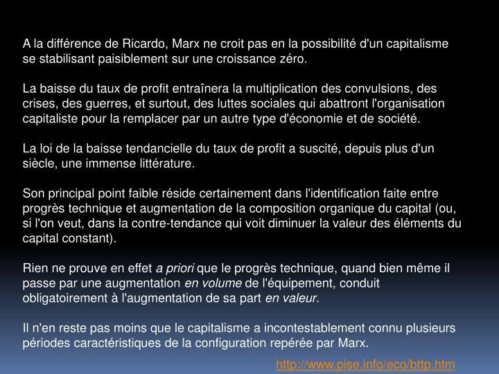 A la diffrence de Ricardo, Marx ne croit pas en la possibilit d'un capitalisme se stabilisant paisiblement sur une croissance zro.