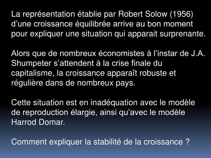 La reprsentation tablie par Robert Solow (1956) dune croissance quilibre arrive au bon moment pour expliquer une situation qui apparait surprenante.