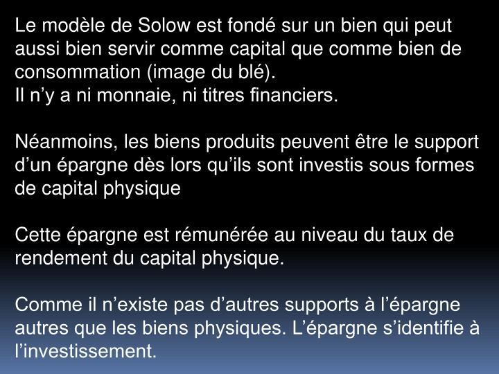Le modle de Solow est fond sur un bien qui peut aussi bien servir comme capital que comme bien de consommation (image du bl).