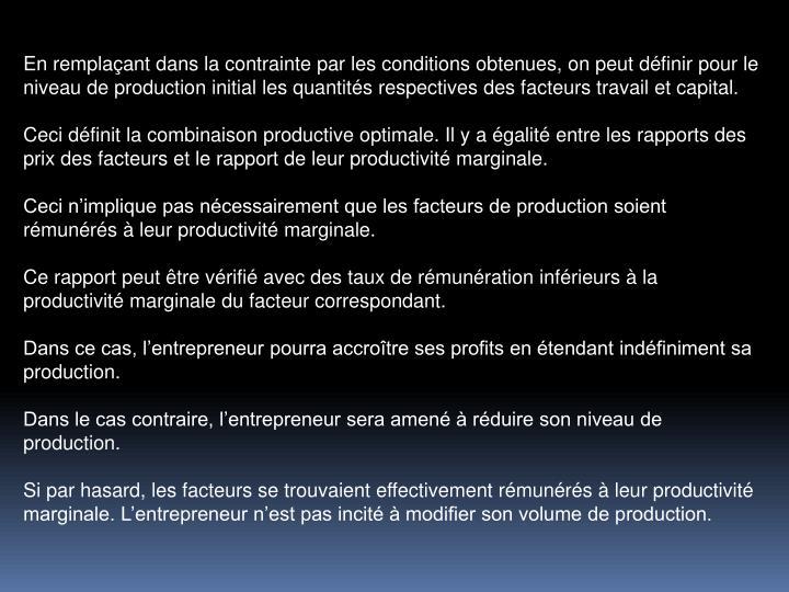 En remplaant dans la contrainte par les conditions obtenues, on peut dfinir pour le niveau de production initial les quantits respectives des facteurs travail et capital.