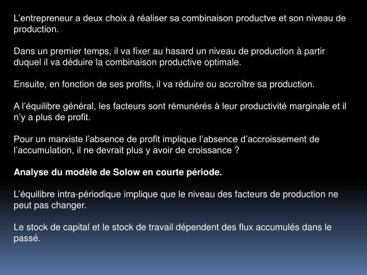 Lentrepreneur a deux choix  raliser sa combinaison productve et son niveau de production.