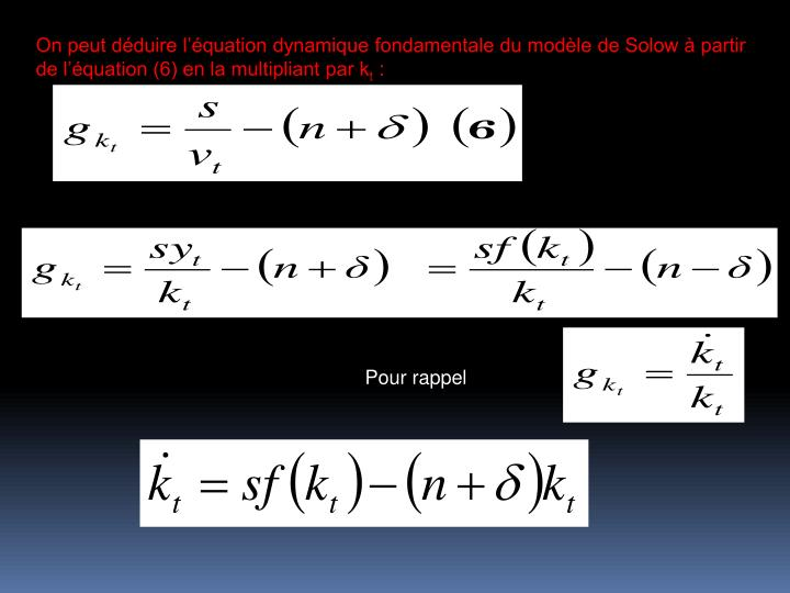 On peut dduire lquation dynamique fondamentale du modle de Solow  partir de lquation (6) en la multipliant par k