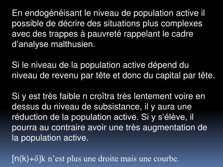 En endognisant le niveau de population active il possible de dcrire des situations plus complexes avec des trappes  pauvret rappelant le cadre danalyse malthusien.