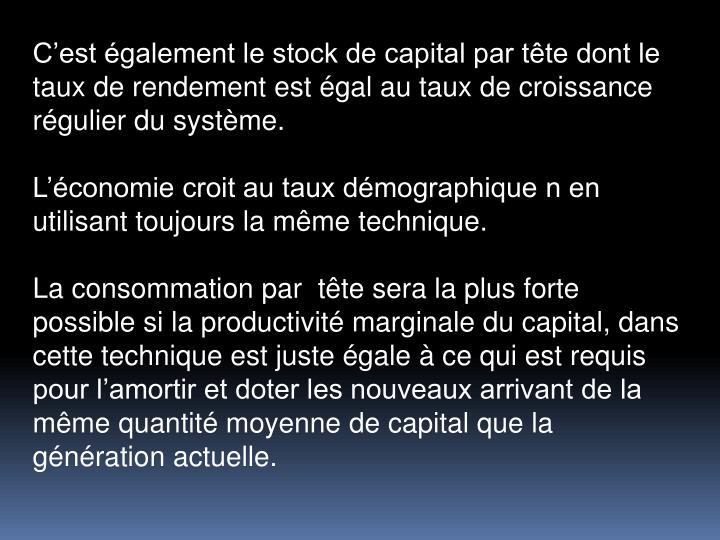 Cest galement le stock de capital par tte dont le taux de rendement est gal au taux de croissance rgulier du systme.