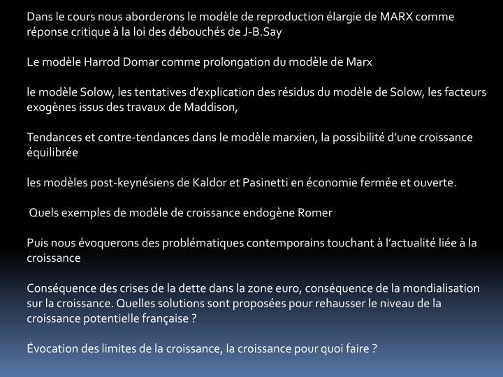 Dans le cours nous aborderons le modle de reproduction largie de MARX comme rponse critique  la loi des dbouchs de J-B.Say