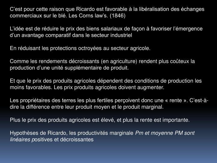 Cest pour cette raison que Ricardo est favorable  la libralisation des changes commerciaux sur le bl. Les Corns laws. (1846)